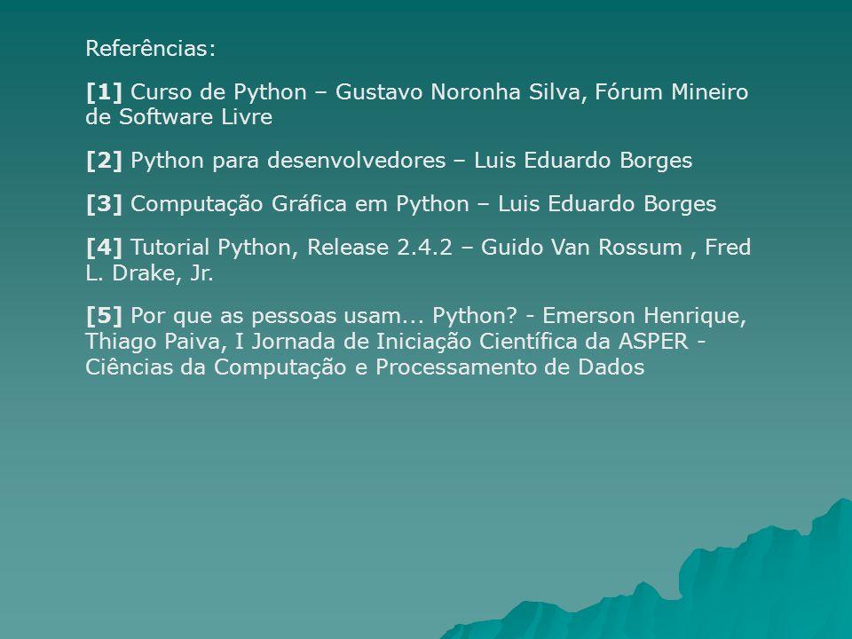 Referências: [1] Curso de Python – Gustavo Noronha Silva, Fórum Mineiro de Software Livre. [2] Python para desenvolvedores – Luis Eduardo Borges.